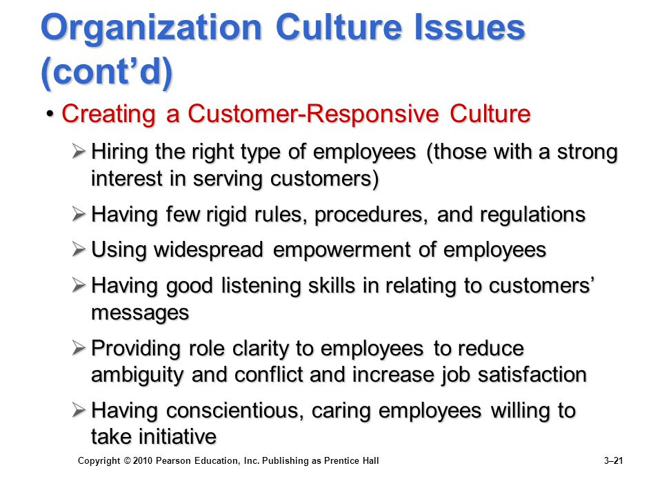Copyright © 2010 Pearson Education, Inc. Publishing as Prentice Hall 3–21 Organization Culture Issues (cont'd) Creating a Customer-Responsive CultureC
