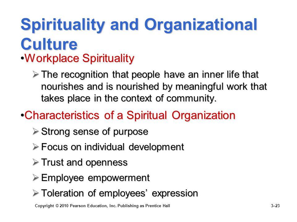 Copyright © 2010 Pearson Education, Inc. Publishing as Prentice Hall 3–23 Spirituality and Organizational Culture Workplace SpiritualityWorkplace Spir