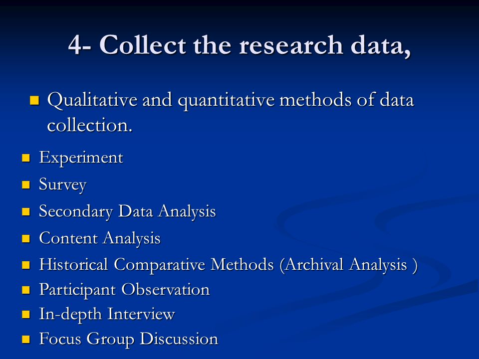 4- Collect the research data, Qualitative and quantitative methods of data collection. Qualitative and quantitative methods of data collection. Experi