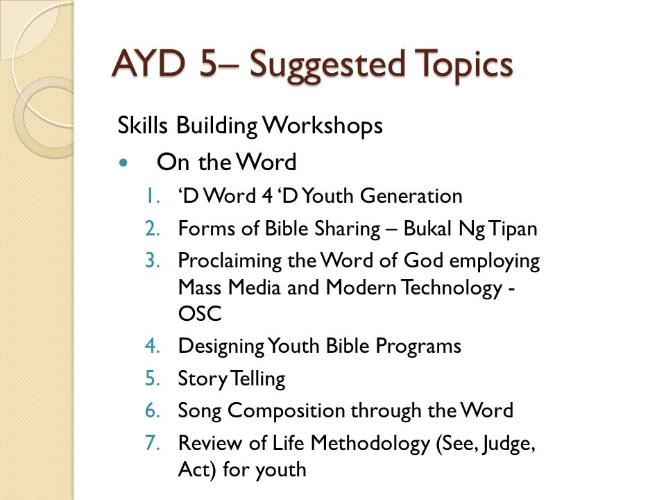 AYD 5– Suggested Topics Skills Building Workshops On the Word 1.'D Word 4 'D Youth Generation 2.Forms of Bible Sharing – Bukal Ng Tipan 3.Proclaiming