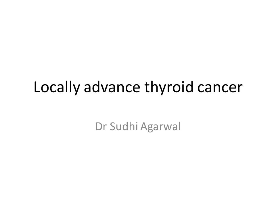 Locally advance thyroid cancer Dr Sudhi Agarwal