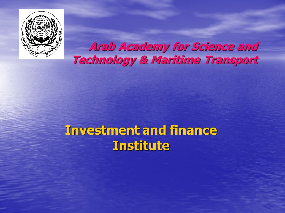 Investment and finance Institute Arab Academy for Science and Technology & Maritime Transport
