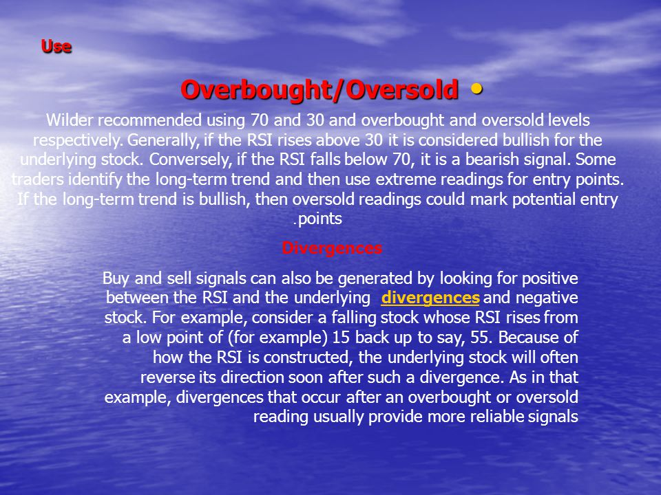 Use Overbought/Oversold Overbought/Oversold Wilder recommended using 70 and 30 and overbought and oversold levels respectively.