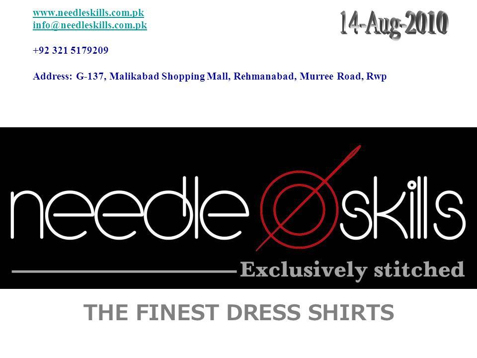 www.needleskills.com.pk info@needleskills.com.pk www.needleskills.com.pk info@needleskills.com.pk +92 321 5179209 Address: G-137, Malikabad Shopping Mall, Rehmanabad, Murree Road, Rwp THE FINEST DRESS SHIRTS