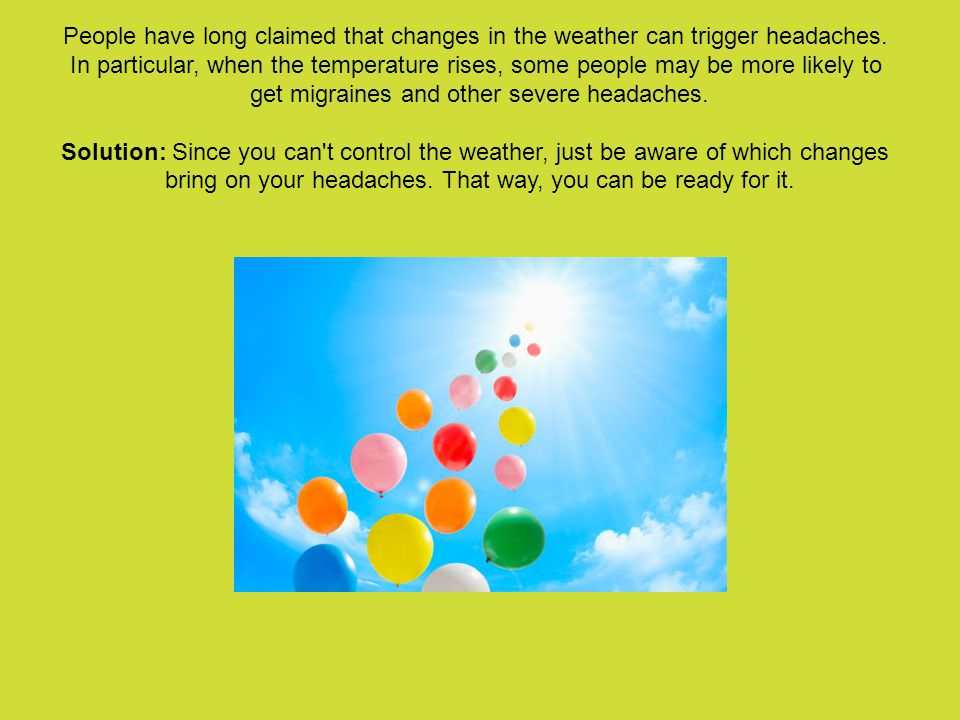 People have long claimed that changes in the weather can trigger headaches.