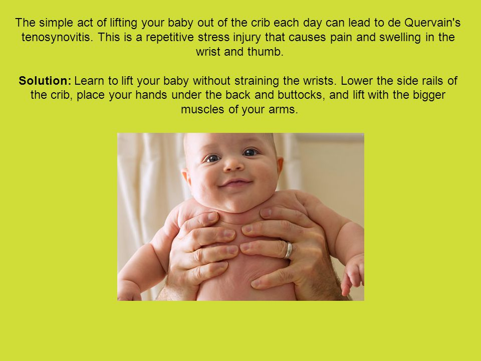 The simple act of lifting your baby out of the crib each day can lead to de Quervain s tenosynovitis.