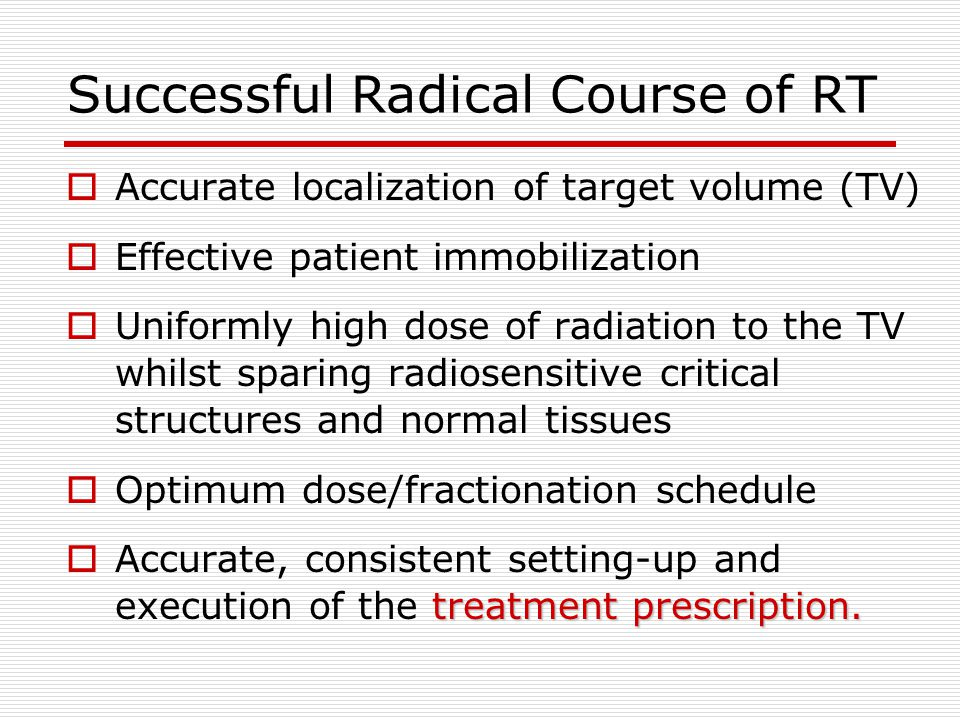 Successful Radical Course of RT  Accurate localization of target volume (TV)  Effective patient immobilization  Uniformly high dose of radiation to