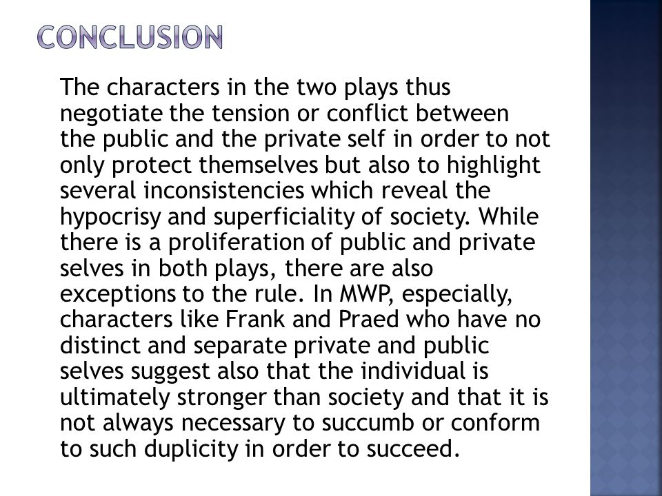 The characters in the two plays thus negotiate the tension or conflict between the public and the private self in order to not only protect themselves