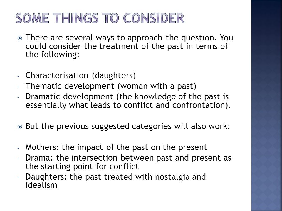  There are several ways to approach the question. You could consider the treatment of the past in terms of the following: - Characterisation (daughte