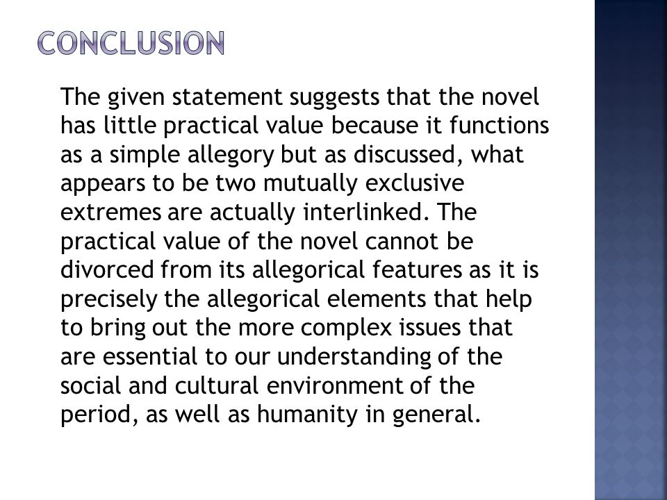 The given statement suggests that the novel has little practical value because it functions as a simple allegory but as discussed, what appears to be