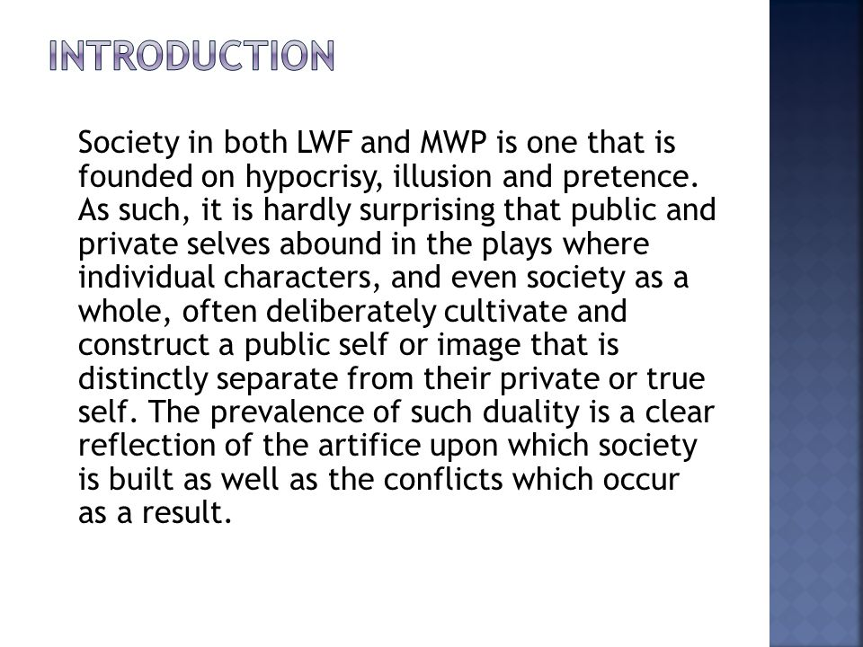 Society in both LWF and MWP is one that is founded on hypocrisy, illusion and pretence. As such, it is hardly surprising that public and private selve
