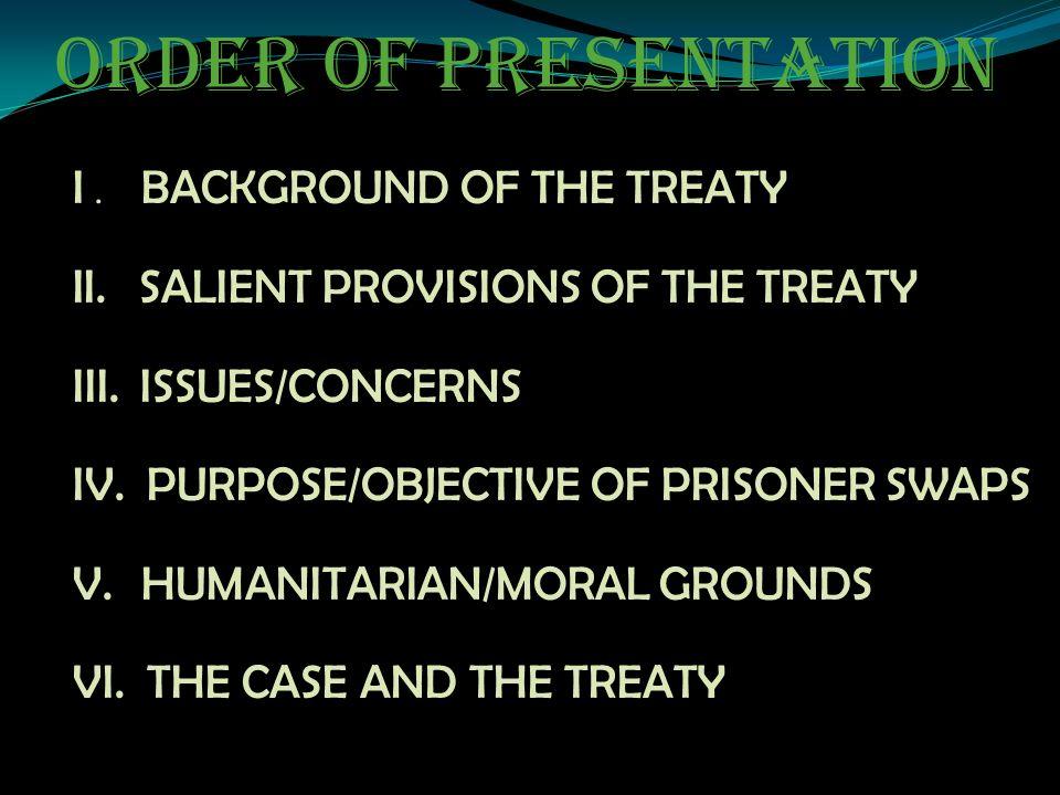 ORDER OF PRESENTATION I.BACKGROUND OF THE TREATY II.SALIENT PROVISIONS OF THE TREATY III.