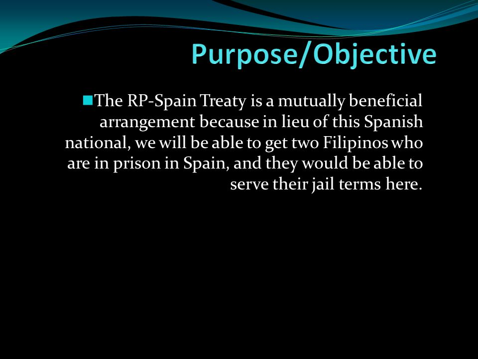 The RP-Spain Treaty is a mutually beneficial arrangement because in lieu of this Spanish national, we will be able to get two Filipinos who are in prison in Spain, and they would be able to serve their jail terms here.