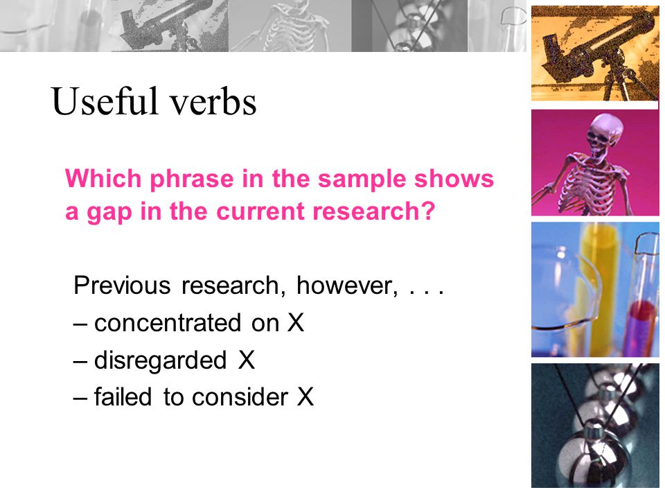 Useful verbs Which phrase in the sample shows a gap in the current research.