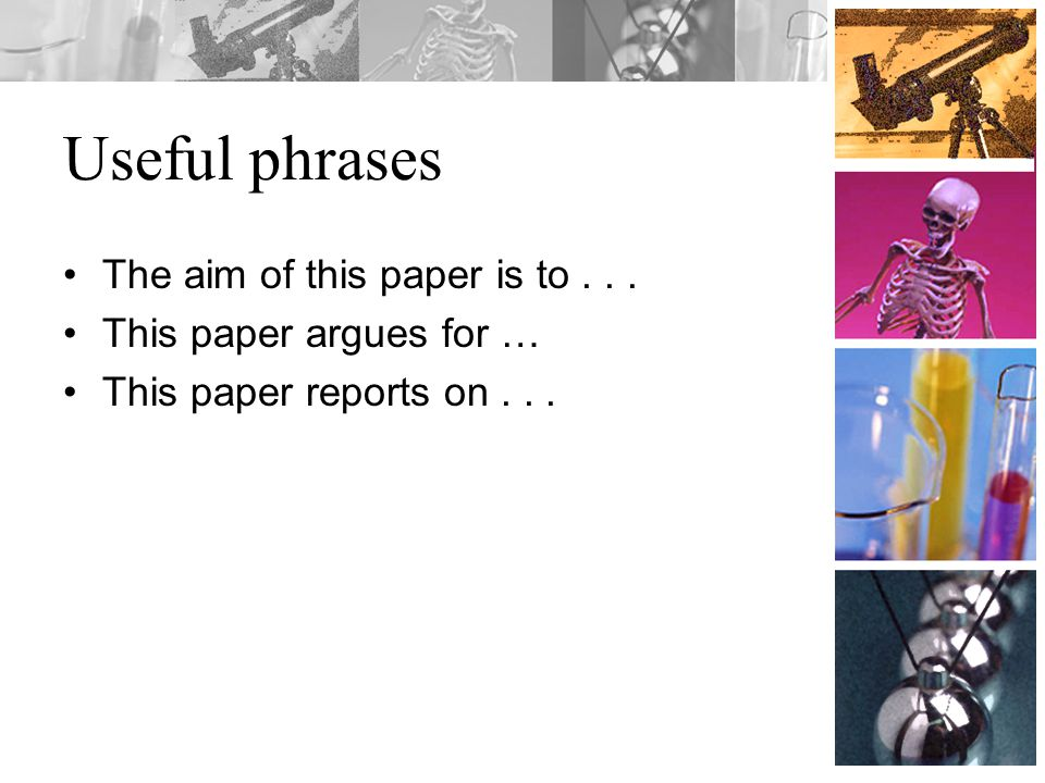 Useful phrases The aim of this paper is to... This paper argues for … This paper reports on...