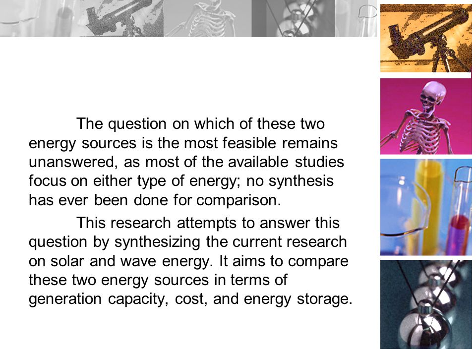 The question on which of these two energy sources is the most feasible remains unanswered, as most of the available studies focus on either type of energy; no synthesis has ever been done for comparison.