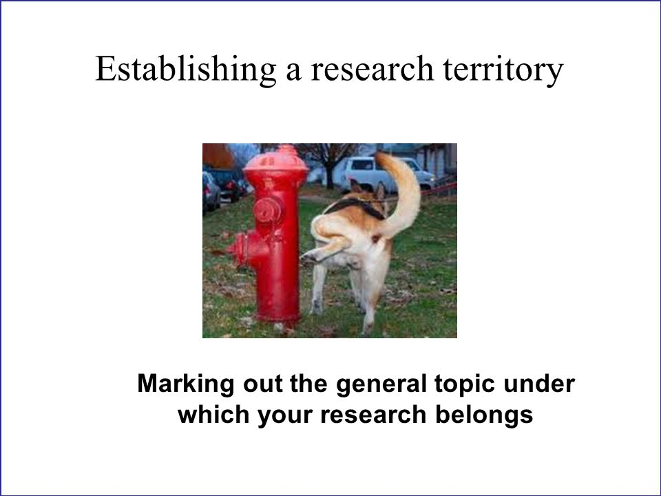 Establishing a research territory Marking out the general topic under which your research belongs