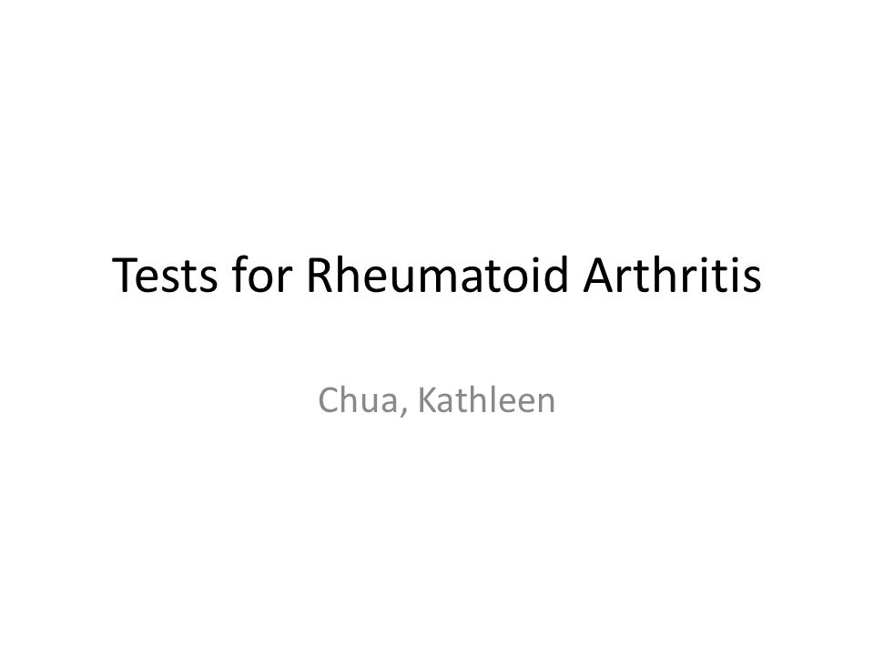 Tests for Rheumatoid Arthritis Chua, Kathleen