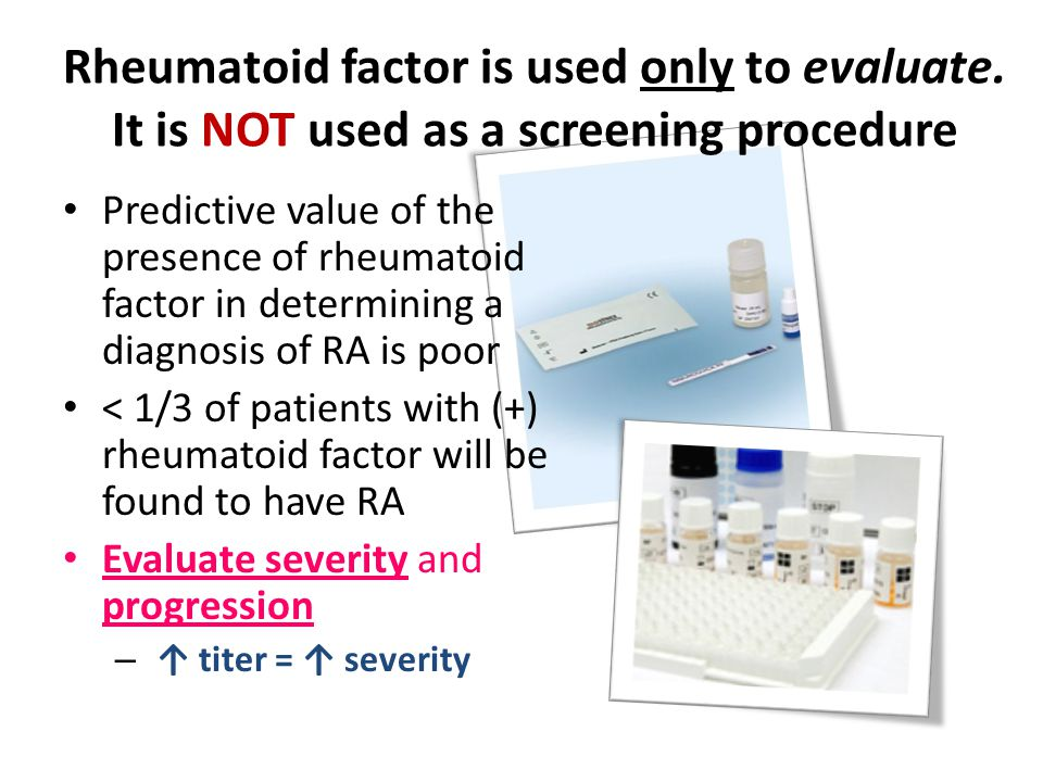 Rheumatoid factor is used only to evaluate.