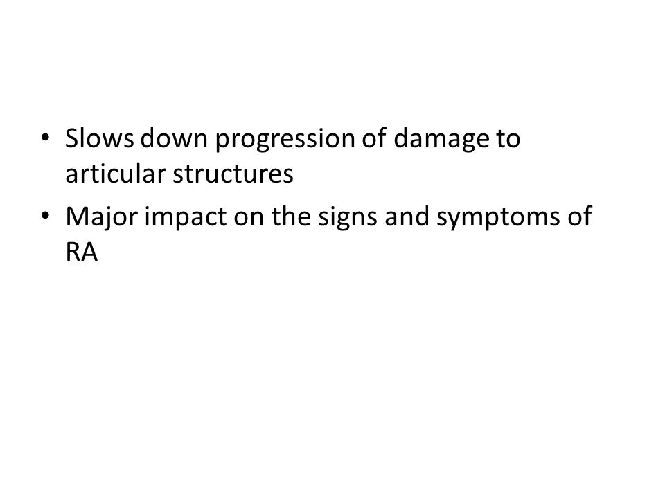 Slows down progression of damage to articular structures Major impact on the signs and symptoms of RA