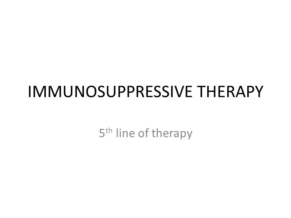 IMMUNOSUPPRESSIVE THERAPY 5 th line of therapy