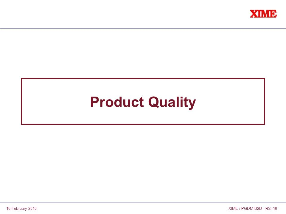 XIME / PGDM-B2B –RS–1016-February-2010 Product Quality