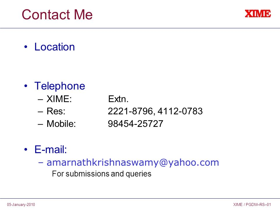 XIME / PGDM–RS–0105-January-2010 Contact Me Location Telephone –XIME: Extn. –Res: 2221-8796, 4112-0783 –Mobile: 98454-25727 E-mail: –amarnathkrishnasw