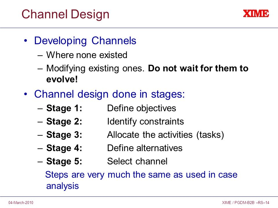 XIME / PGDM-B2B –RS–1404-March-2010 Channel Design Developing Channels –Where none existed –Modifying existing ones.