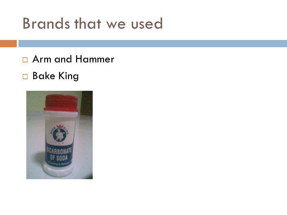 Brands that we used  Arm and Hammer  Bake King
