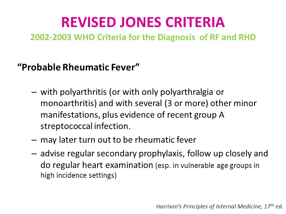 Probable Rheumatic Fever – with polyarthritis (or with only polyarthralgia or monoarthritis) and with several (3 or more) other minor manifestations, plus evidence of recent group A streptococcal infection.