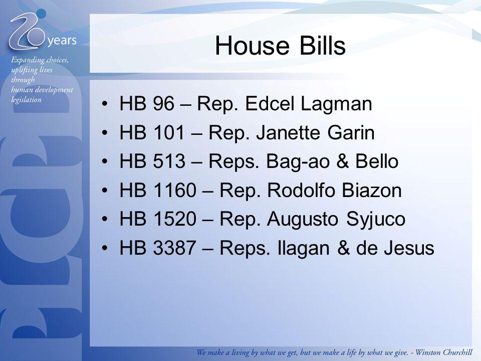 House Bills HB 96 – Rep. Edcel Lagman HB 101 – Rep. Janette Garin HB 513 – Reps. Bag-ao & Bello HB 1160 – Rep. Rodolfo Biazon HB 1520 – Rep. Augusto S