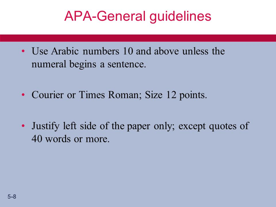 5-8 APA-General guidelines Use Arabic numbers 10 and above unless the numeral begins a sentence.
