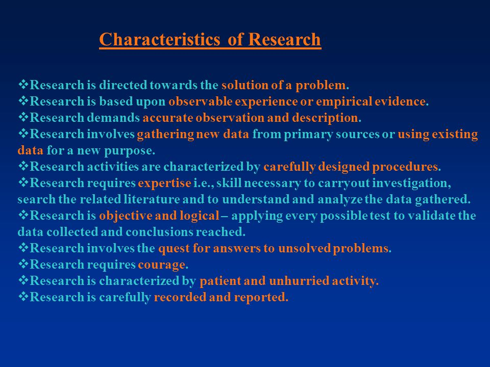 Characteristics of Research  Research is directed towards the solution of a problem.