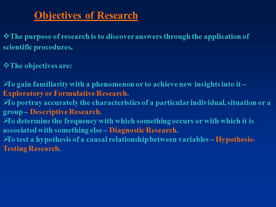 Objectives of Research  The purpose of research is to discover answers through the application of scientific procedures.