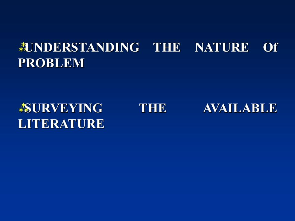  UNDERSTANDING THE NATURE Of PROBLEM  SURVEYING THE AVAILABLE LITERATURE