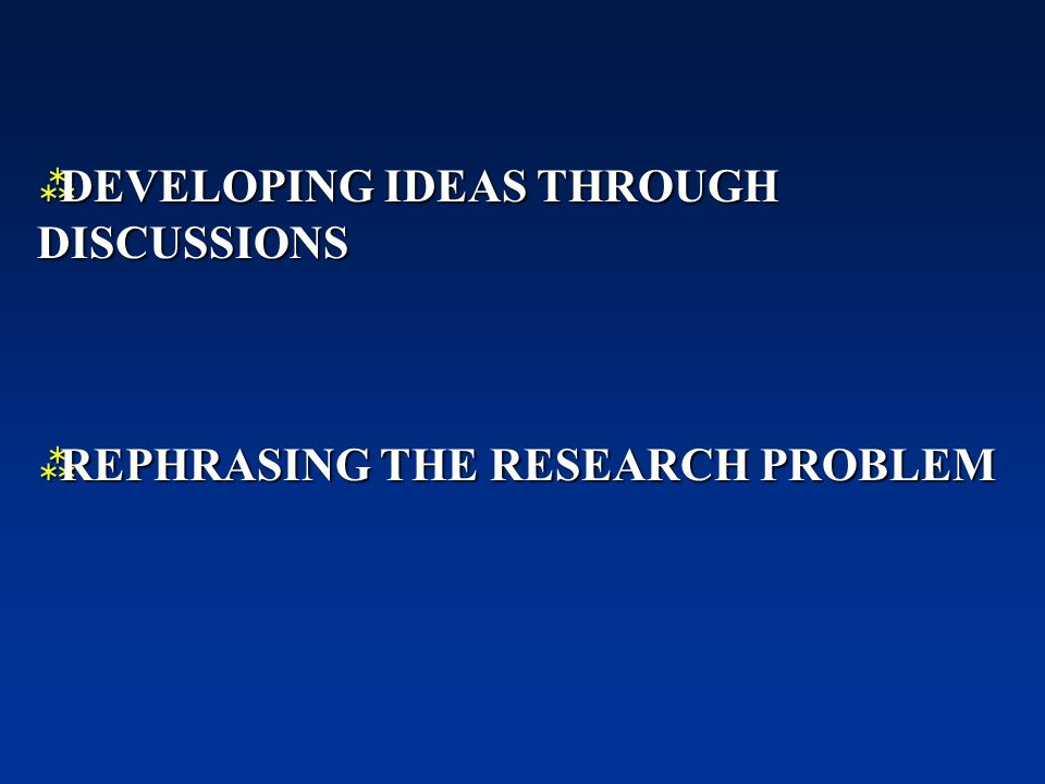  DEVELOPING IDEAS THROUGH DISCUSSIONS  REPHRASING THE RESEARCH PROBLEM