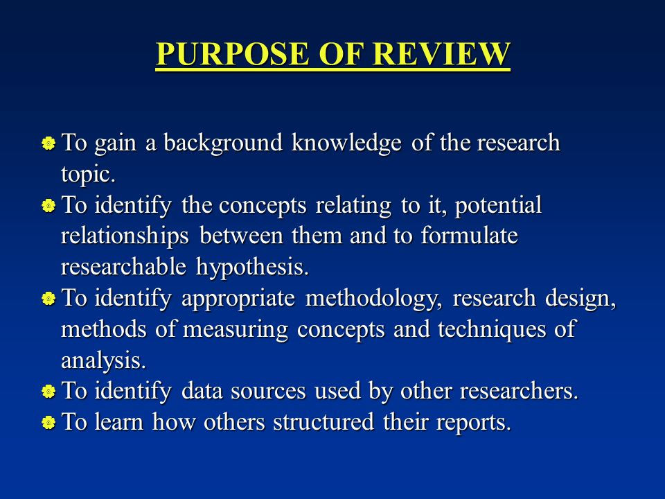 PURPOSE OF REVIEW  To gain a background knowledge of the research topic.