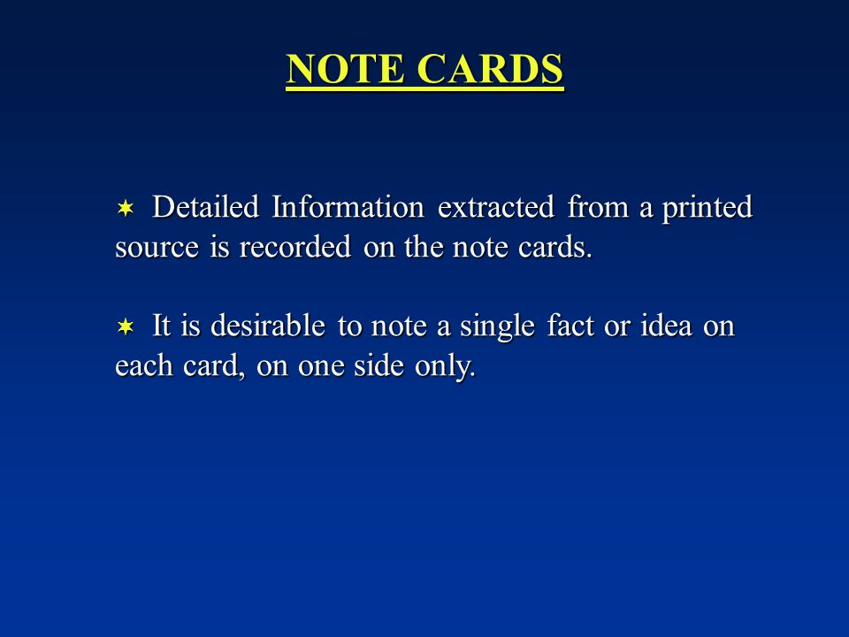 NOTE CARDS  Detailed Information extracted from a printed source is recorded on the note cards.