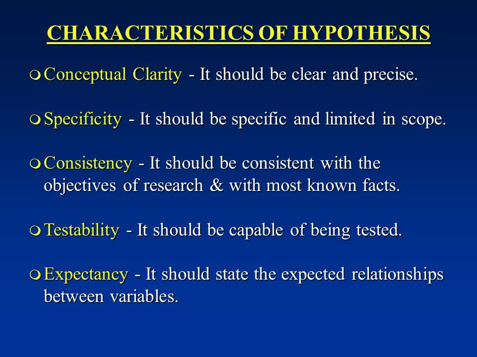 CHARACTERISTICS OF HYPOTHESIS  Conceptual Clarity - It should be clear and precise.