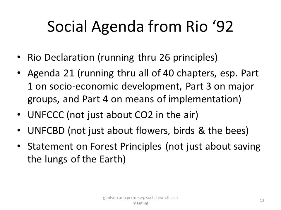 Social Agenda from Rio '92 Rio Declaration (running thru 26 principles) Agenda 21 (running thru all of 40 chapters, esp.