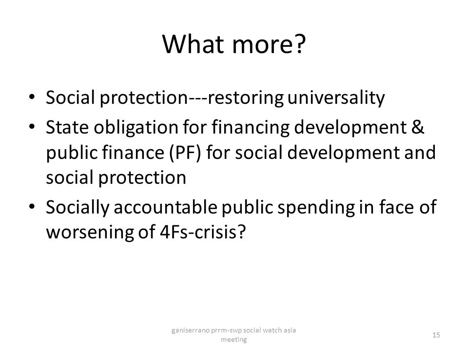 What more? Social protection---restoring universality State obligation for financing development & public finance (PF) for social development and soci