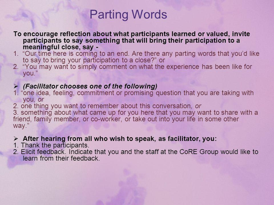 Parting Words To encourage reflection about what participants learned or valued, invite participants to say something that will bring their participation to a meaningful close, say - 1.