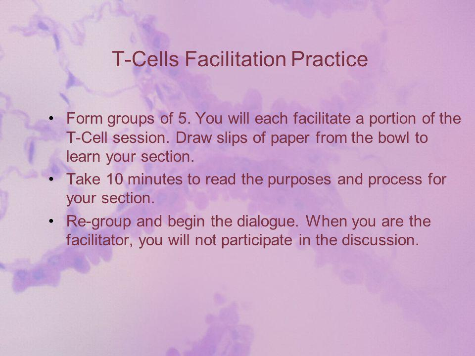 T-Cells Facilitation Practice Form groups of 5.