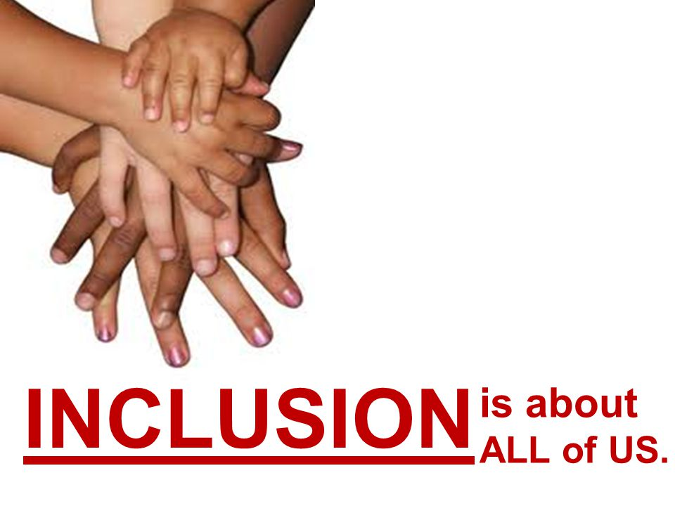 INCLUSION is about ALL of US.