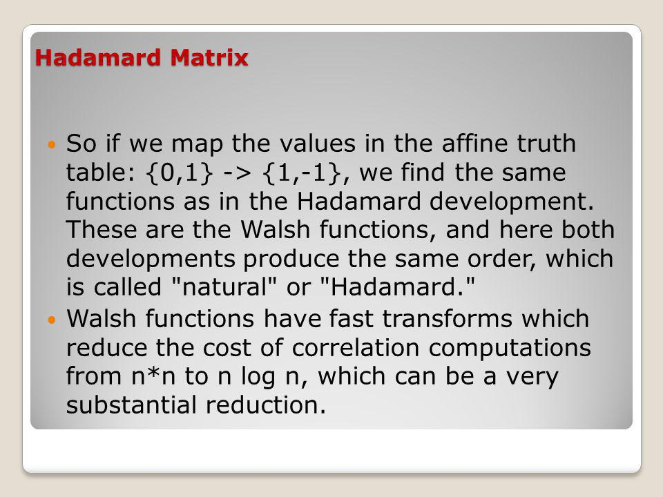 So if we map the values in the affine truth table: {0,1} -> {1,-1}, we find the same functions as in the Hadamard development.