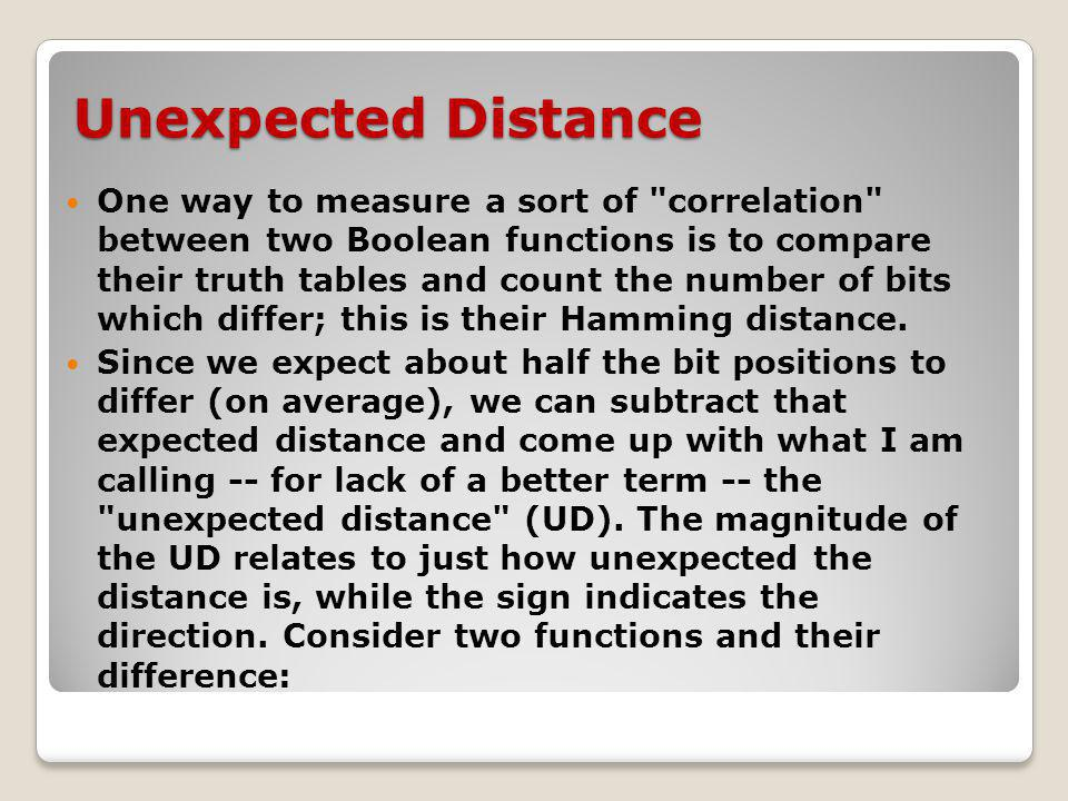 Unexpected Distance One way to measure a sort of correlation between two Boolean functions is to compare their truth tables and count the number of bits which differ; this is their Hamming distance.
