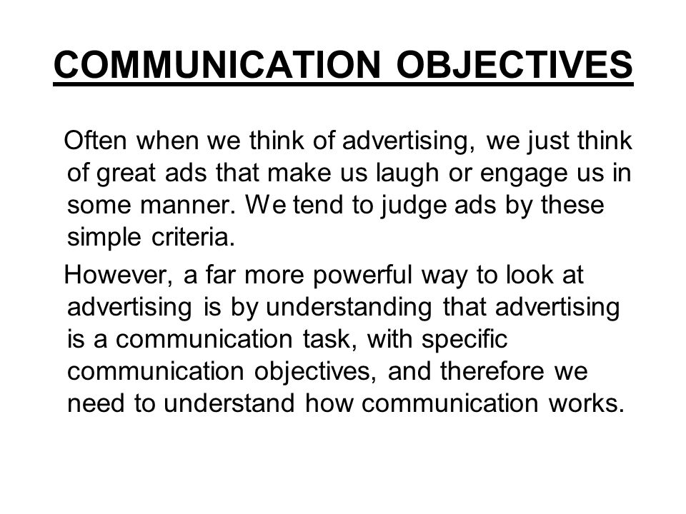 COMMUNICATION OBJECTIVES Often when we think of advertising, we just think of great ads that make us laugh or engage us in some manner. We tend to jud