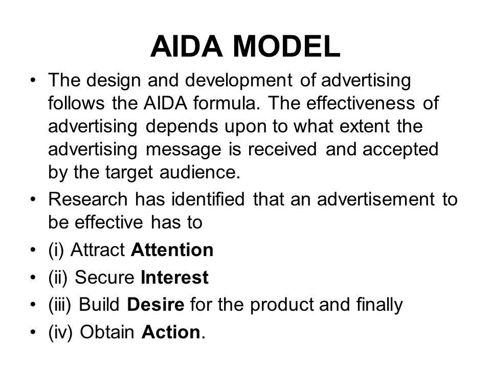 AIDA MODEL The design and development of advertising follows the AIDA formula. The effectiveness of advertising depends upon to what extent the advert