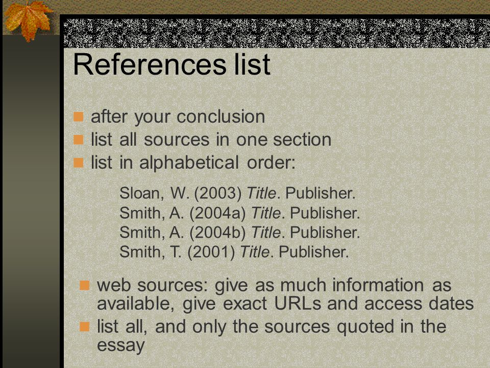 References list after your conclusion list all sources in one section list in alphabetical order: Sloan, W. (2003) Title. Publisher. Smith, A. (2004a)