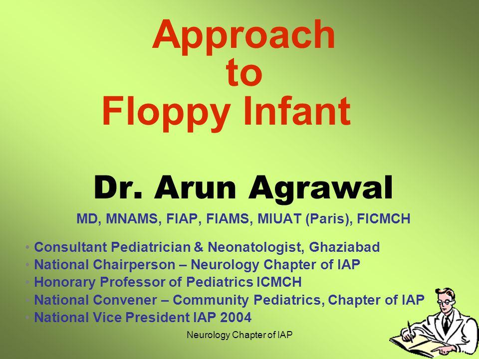 Neurology Chapter of IAP Dr. Arun Agrawal MD, MNAMS, FIAP, FIAMS, MIUAT (Paris), FICMCH Consultant Pediatrician & Neonatologist, Ghaziabad National Ch